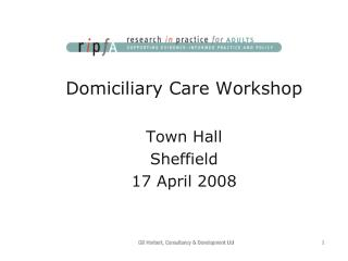 Domiciliary Care Workshop Town Hall Sheffield 17 April 2008