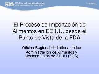 El Proceso de Importaci�n de Alimentos en EE.UU. desde el Punto de Vista de la FDA