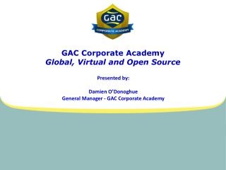 GAC Corporate  Academy  Global , Virtual and Open  Source