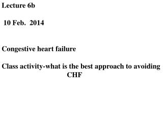 Lecture 6b    10 Feb.  2014 Congestive heart failure