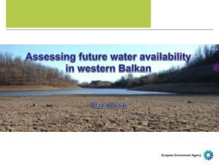 Assessing future water availability in western Balkan Blaz Kurnik