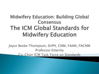 Midwifery Education: Building Global Consensus The ICM Global Standards for Midwifery Education