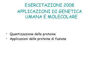 ESERCITAZIONI 2008 APPLICAZIONI DI GENETICA UMANA E MOLECOLARE
