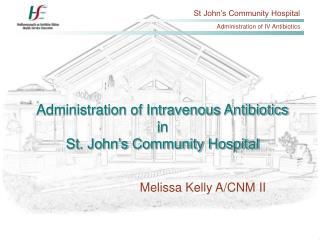 Administration of Intravenous Antibiotics in  St. John's Community Hospital