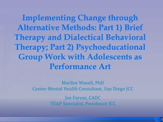 Marilee Wasell, PhD Center Mental Health Consultant, San Diego JCC Joe Farese, CADC