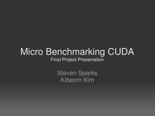 Micro Benchmarking CUDA Final Project Presentation