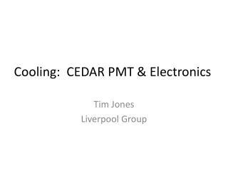 Cooling:  CEDAR PMT & Electronics