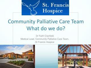 Community Palliative Care Team What do we do?