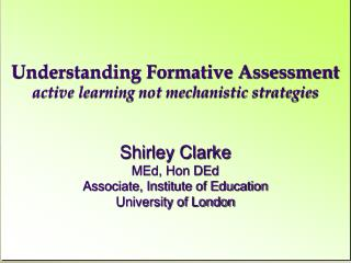 Shirley Clarke MEd, Hon DEd Associate, Institute of Education University of London
