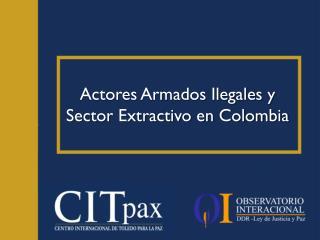 Actores Armados Ilegales y Sector Extractivo en Colombia