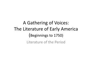 A Gathering of Voices: The Literature of Early America Beginnings to 1750