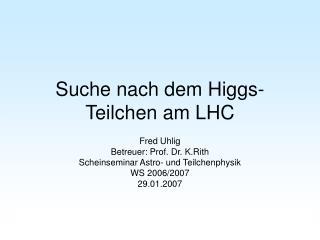 Suche nach dem Higgs-Teilchen am LHC