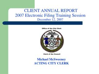 CLIENT ANNUAL REPORT 2007 Electronic Filing Training Session December 12, 2007