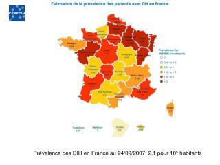 Prévalence des DIH en France au 24/09/2007: 2,1 pour 10 5  habitants