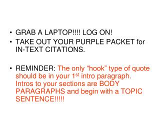 GRAB A LAPTOP!!!! LOG ON! TAKE OUT YOUR PURPLE PACKET for IN-TEXT CITATIONS.