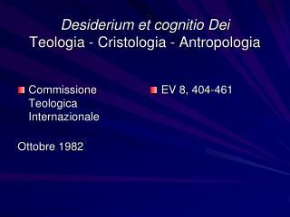 Desiderium et cognitio Dei Teologia - Cristologia - Antropologia