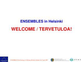 ENSEMBLES in Helsinki WELCOME / TERVETULOA!