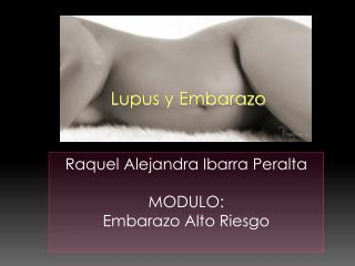 Raquel Alejandra Ibarra Peralta MODULO: Embarazo Alto Riesgo