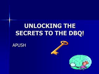 UNLOCKING THE SECRETS TO THE DBQ!