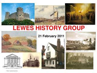LEWES HISTORY GROUP    21 February 2011
