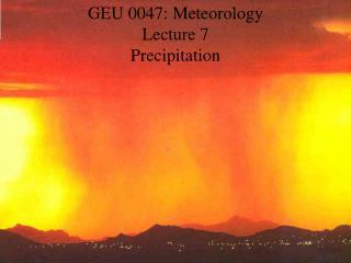 GEU 0047: Meteorology Lecture 7 Precipitation