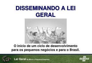 DISSEMINANDO A LEI GERAL
