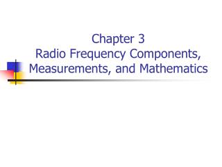 Chapter 3 Radio Frequency Components, Measurements, and Mathematics