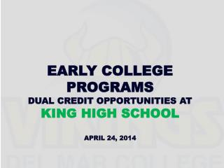 Early College Programs Dual Credit Opportunities at  KING High School APRIL 24, 2014