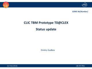 CLIC TBM  Prototype T0@CLEX  Status update