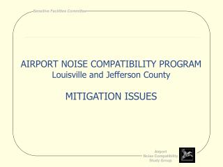 AIRPORT NOISE COMPATIBILITY PROGRAM Louisville and Jefferson County MITIGATION ISSUES