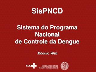 SisPNCD  Sistema do Programa Nacional  de Controle da Dengue Módulo Web
