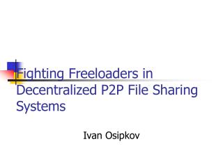 Fighting Freeloaders in Decentralized P2P File Sharing Systems