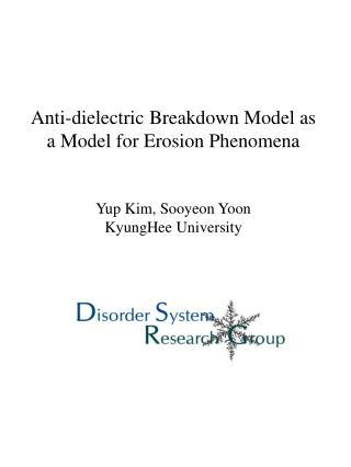 Anti-dielectric Breakdown Model as a Model for Erosion Phenomena Yup Kim, Sooyeon Yoon