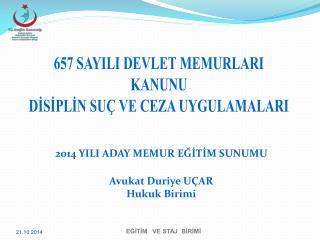 2014 YILI ADAY MEMUR EĞİTİM SUNUMU Avukat  Duriye  UÇAR Hukuk Birimi