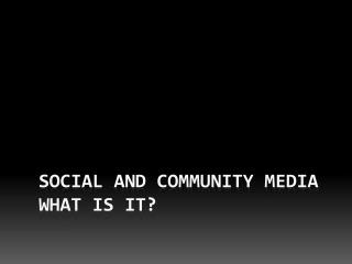 Social and community media  what is it?
