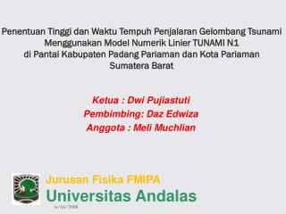 Ketua : Dwi Pujiastuti Pembimbing: Daz Edwiza Anggota : Meli Muchlian