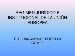 RÉGIMEN JURÍDICO E INSTITUCIONAL DE LA UNIÓN EUROPEA
