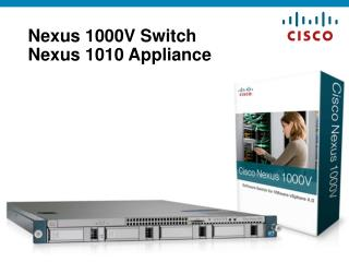 Nexus 1000V Switch  Nexus 1010 Appliance