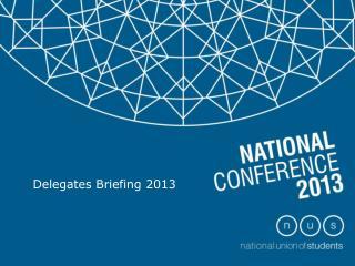 Delegates Briefing 2013