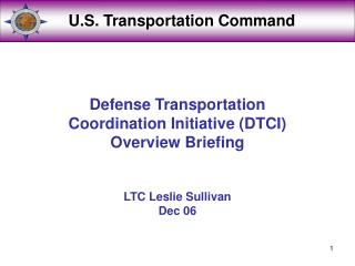 Defense Transportation  Coordination Initiative (DTCI) Overview Briefing LTC Leslie Sullivan