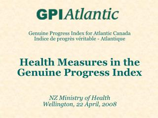 Genuine Progress Index for Atlantic Canada Indice de progr s v ritable - Atlantique    Health Measures in the Genuine Pr