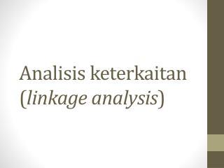 Analisis keterkaitan ( linkage analysis )