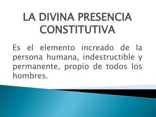 LA DIVINA PRESENCIA CONSTITUTIVA