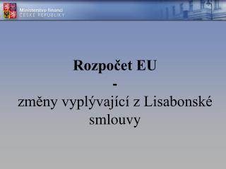 Rozpočet EU -  změny vyplývající z Lisabonské smlouvy
