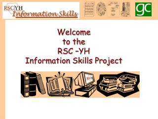 Welcome to the RSC –YH Information Skills Project