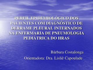 Bárbara Costalonga       Orientadora: Dra. Lisliê Capoulade