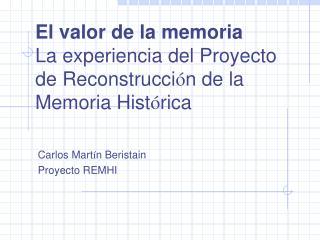 El valor de la memoria La experiencia del Proyecto de Reconstrucci ó n de la Memoria Hist ó rica