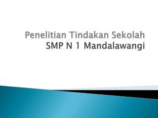 Penelitian Tindakan Sekolah SMP N 1  Mandalawangi