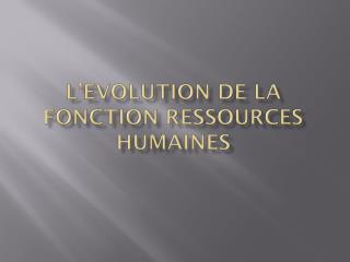 L�EVOLUTION DE LA FONCTION RESSOURCES HUMAINES