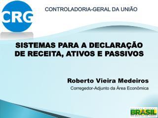 SISTEMAS PARA A DECLARAÇÃO DE RECEITA, ATIVOS E PASSIVOS Roberto Vieira Medeiros